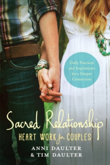 Sacred Relationship : Heart Work for Couples#Daily Practices and Inspirations for a Deeper Connection, Paperback Book