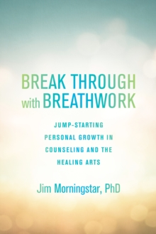 Break Through With Breathwork : Jump-Starting Personal Growth in Counseling and the Healing Arts, Paperback Book