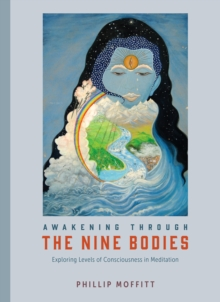 Awakening through the Nine Bodies : Explorations in Consciousness for Mindfulness Meditation and Yoga Practitioners, Paperback Book