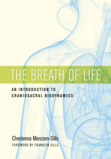 The Breath Of Life : An Introduction to Craniosacral Biodynamics, Paperback Book
