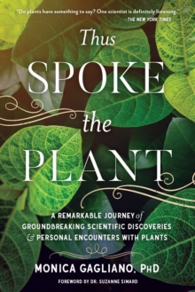 Thus Spoke the Plant : A Remarkable Journey of Groundbreaking Scientific Discoveries and Personal Encounters with Plants, Paperback / softback Book