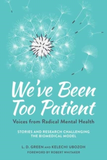 We've Been Too Patient : Voices from Radical Mental Health--Stories and Research Challenging the Biomedical Model, Paperback / softback Book