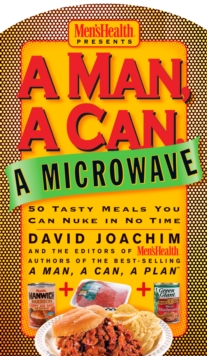 A Man, A Can, A Microwave : 50 Tasty Meals You Can Nuke in No Time: A Cookbook, EPUB eBook