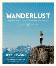 Wanderlust: a Modern Yogi's Guide to Discovering Your Best Self, Paperback Book