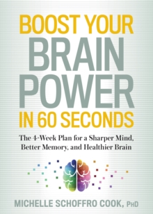 Boost Your Brain Power in 60 Seconds : The 4-Week Plan for a Sharper Mind, Better Memory, and Healthier Brain, Paperback Book
