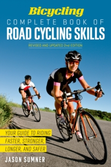 Bicycling Complete Book of Road Cycling Skills, Paperback / softback Book