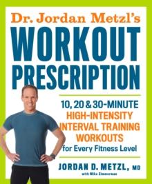 Dr. Jordan Metzl's Workout Prescription : 10, 20 & 30-minute high-intensity interval training workouts for every fitness level, Paperback Book
