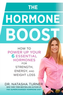 The Hormone Boost : How to Power Up Your 6 Essential Hormones for Strength, Energy, and Weight Loss, Hardback Book