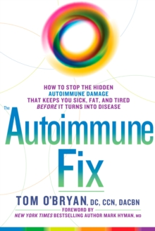 Optimum Healing : How to Stop the Hidden Autoimmune Damage That Keeps You Sick, Tired, and Fat Before it Turns Into Disease, Hardback Book