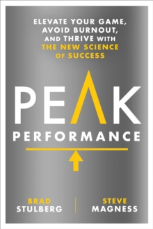 Peak Performance : Elevate Your Game, Avoid Burnout, and Thrive with the New Science of Success, Hardback Book