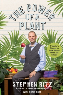 The Power of a Plant : A Teacher's Odyssey to Grow Healthy Minds and Schools, Hardback Book