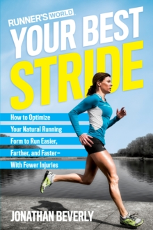 Runner's World Your Best Stride : How to Optimize Your Natural Running Form to Run Easier, Farther, and Faster - with Fewer Injuries, Paperback Book