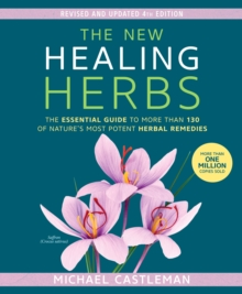 The New Healing Herbs : The Essential Guide to More Than 130 of Nature's Most Potent Herbal Remedies, Paperback Book