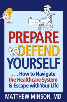 Prepare to Defend Yourself ... How to Navigate the Healthcare System and Escape with Your Life, EPUB eBook