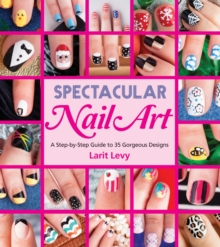 Spectacular Nail Art, Paperback / softback Book