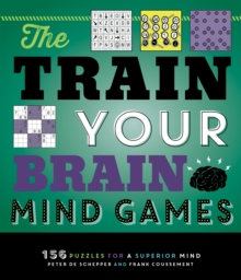 Train Your Brain Mind Games : 156 Puzzles for a Superior Mind, Paperback / softback Book