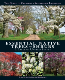 Essential Native Trees and Shrubs for the Eastern United States : The Guide to Creating a Sustainable Landscape, Hardback Book