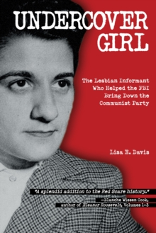 Undercover Girl : J. Edgar Hoover's War Against Communism and the Informant Who Helped Bring it Down, Paperback Book