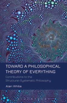 Toward a Philosophical Theory of Everything : Contributions to the Structural-Systematic Philosophy, Paperback / softback Book