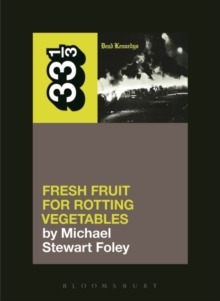 Dead Kennedys' Fresh Fruit for Rotting Vegetables, Paperback / softback Book