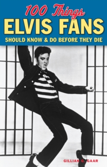 100 Things Elvis Fans Should Know & Do Before They Die, EPUB eBook