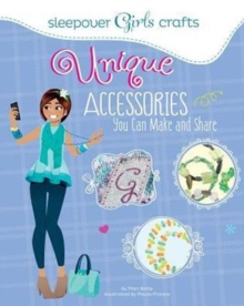 Sleepover Girls Crafts: Unique Accessories You Can Make and Share, Paperback Book
