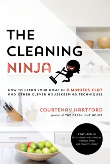 The Cleaning Ninja : How to Clean Your Home in 8 Minutes Flat and Other Clever Housekeeping Techniques, Paperback / softback Book