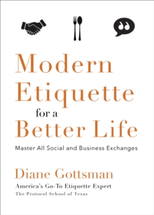 Modern Etiquette for a Better Life : Master All Social and Business Exchanges, Paperback Book