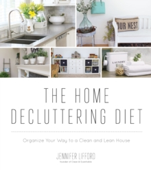 The Home Decluttering Diet : Organize Your Way to a Clean and Lean House, Paperback / softback Book