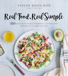 Real Food, Real Simple : 80 Delicious Paleo-Friendly, Gluten-Free Recipes in 5 Steps or Less, Paperback Book