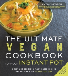 The Ultimate Vegan Cookbook for Your Instant Pot : 80 Easy and Delicious Plant-Based Recipes That You Can Make in Half the Time, Paperback / softback Book