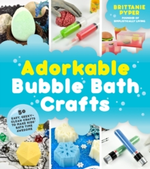 Adorkable Bubble Bath Crafts : The Geek's DIY Guide to 50 Nerdy Soaps, Suds, Bath Bombs and Other Curios That Entertain Your Kids in the Tub, Paperback Book