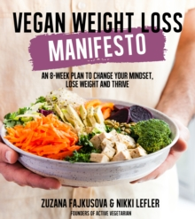 Vegan Weight Loss Manifesto : An 8-Week Plan to Change Your Mindset, Lose Weight and Thrive, Paperback Book
