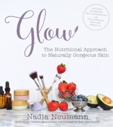 Glow : The Nutritional Approach to Naturally Gorgeous Skin, Paperback Book