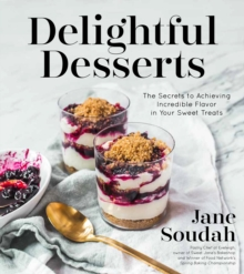 Delightful Desserts : The Secrets to Achieving Incredible Flavor in Your Sweet Treats, Paperback Book