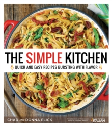 The Simple Kitchen : Quick and Easy Recipes Bursting with Flavor, Paperback / softback Book