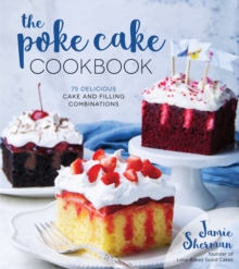 The Poke Cake Cookbook : 75 Delicious Cake and Filling Combinations, Paperback / softback Book