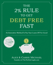 The 2% Rule to Get Debt Free Fast : An Innovative Method to Pay Your Loans Off for Good, Paperback Book
