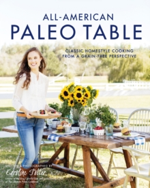 All-American Paleo Table : Classic Homestyle Cooking from a Grain-Free Perspective, Paperback / softback Book