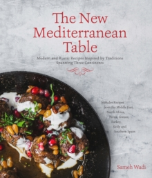 The New Mediterranean Table : Modern and Rustic Recipes Inspired by Traditions Spanning Three Continents, Paperback Book