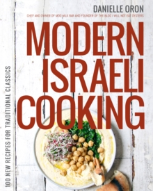 Modern Israeli Cooking : 100 New Recipes for Traditional Classics, Paperback Book