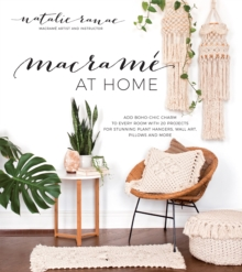 Macrame at Home : Add Boho-Chic Charm to Every Room with 20 Projects for Stunning Plant Hangers, Wall Art, Pillows and More, Paperback / softback Book