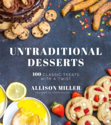 100 Traditional Untraditional Desserts : Classic Treats with a Twist, Paperback / softback Book