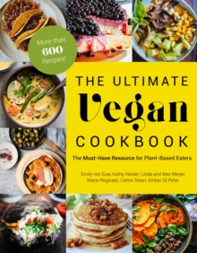The Ultimate Vegan Cookbook : The Must-Have Resource for Plant-Based Eaters, Paperback / softback Book