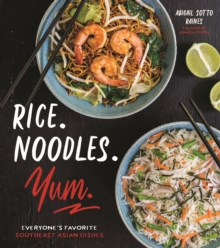 Rice. Noodles. Yum. : Everyone'S Favorite Southeast Asian Dishes, Paperback / softback Book
