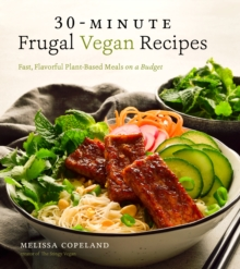 30-Minute Frugal Vegan Recipes : Fast, Flavorful Plant-Based Meals on a Budget, Paperback / softback Book