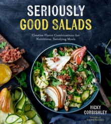 Seriously Good Salads : Creative Flavor Combinations for Nutritious, Satisfying Meals, Paperback / softback Book