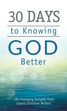 30 Days to Knowing God Better : Life-Changing Insights from Classic Christian Writers, EPUB eBook