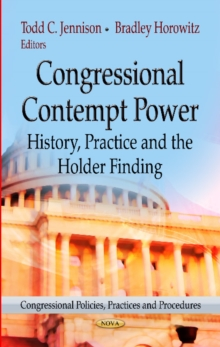 Congressional Contempt Power : History, Practice & the Holder Finding, Hardback Book