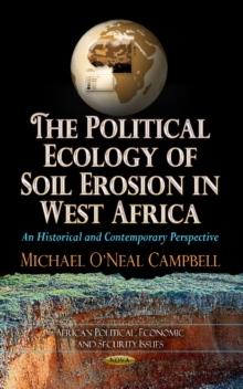 Political Ecology of Soil Erosion in West Africa : An Historical & Contemporary Perspective, Hardback Book